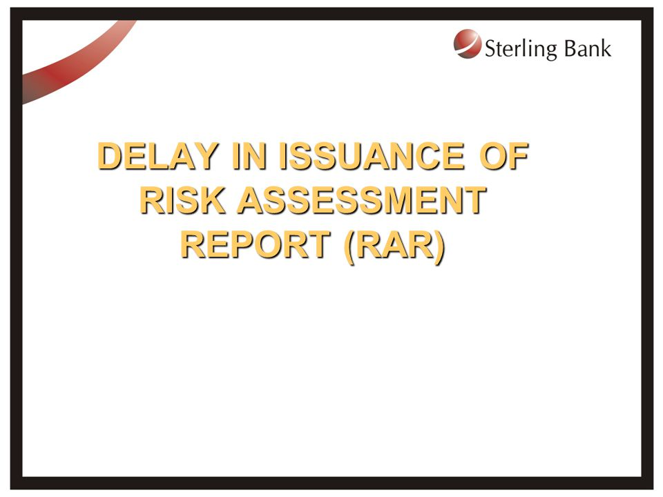 DELAY IN ISSUANCE OF RISK ASSESSMENT REPORT (RAR)