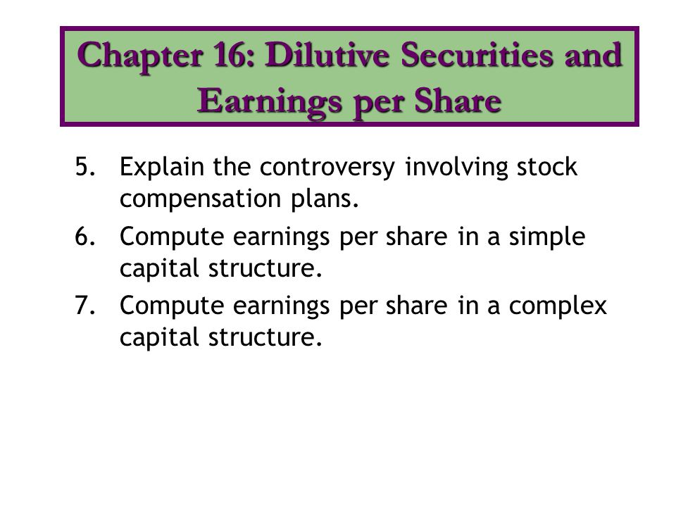 Simple capital structure: Common stock only with no potentially dilutive securities Basic EPS: Net income — Preferred dividends Weighted average outstanding common shares Simple Capital Structure: Basic EPS