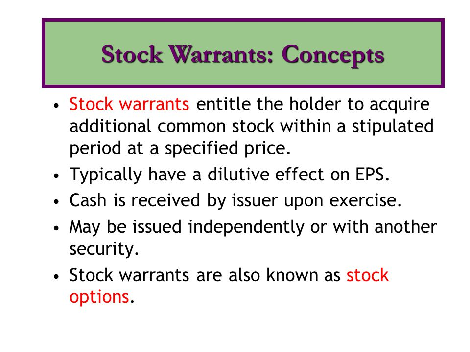 Stock warrants may be: either detachable warrants, or non-detachable warrants If warrants are detachable, value of the warrants is determined by: either the proportional method, or the incremental method.