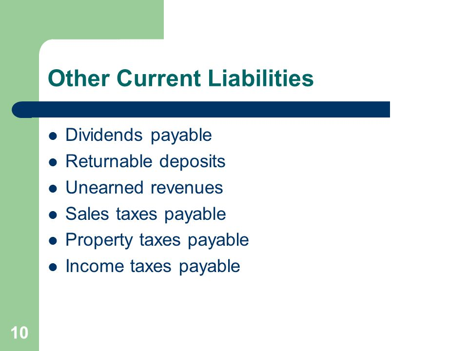 10 Other Current Liabilities Dividends payable Returnable deposits Unearned revenues Sales taxes payable Property taxes payable Income taxes payable