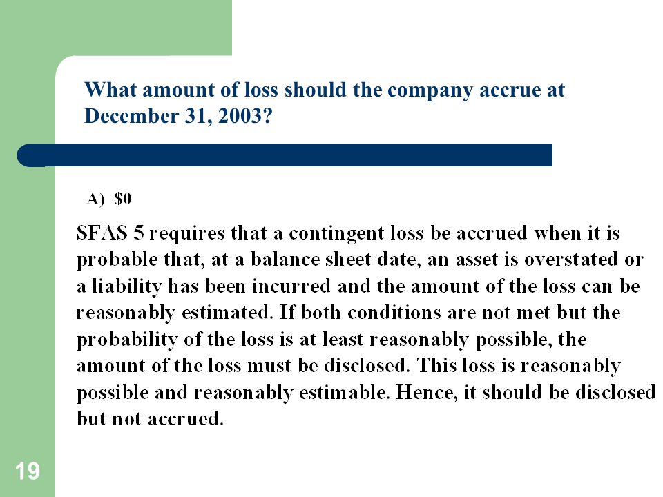 19 What amount of loss should the company accrue at December 31, 2003