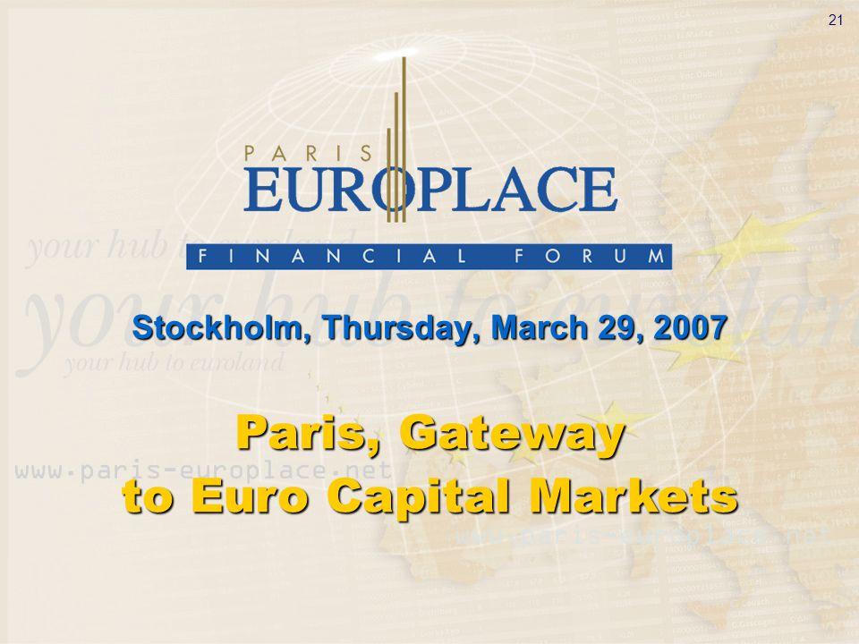 21 Stockholm, Thursday, March 29, 2007 Paris, Gateway to Euro Capital Markets