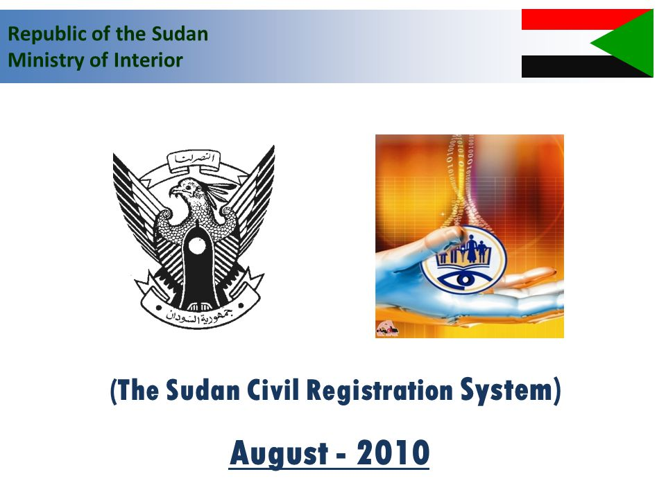 Republic of the Sudan Ministry of Interior (The Sudan Civil Registration System) August - 2010
