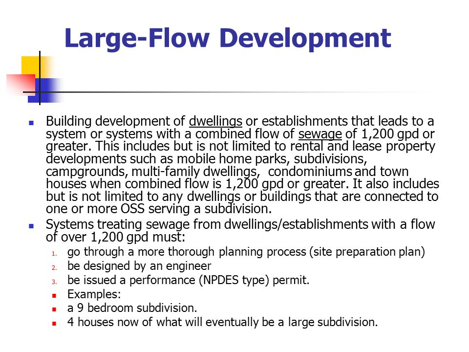 Large-Flow Development Building development of dwellings or establishments that leads to a system or systems with a combined flow of sewage of 1,200 gpd or greater.