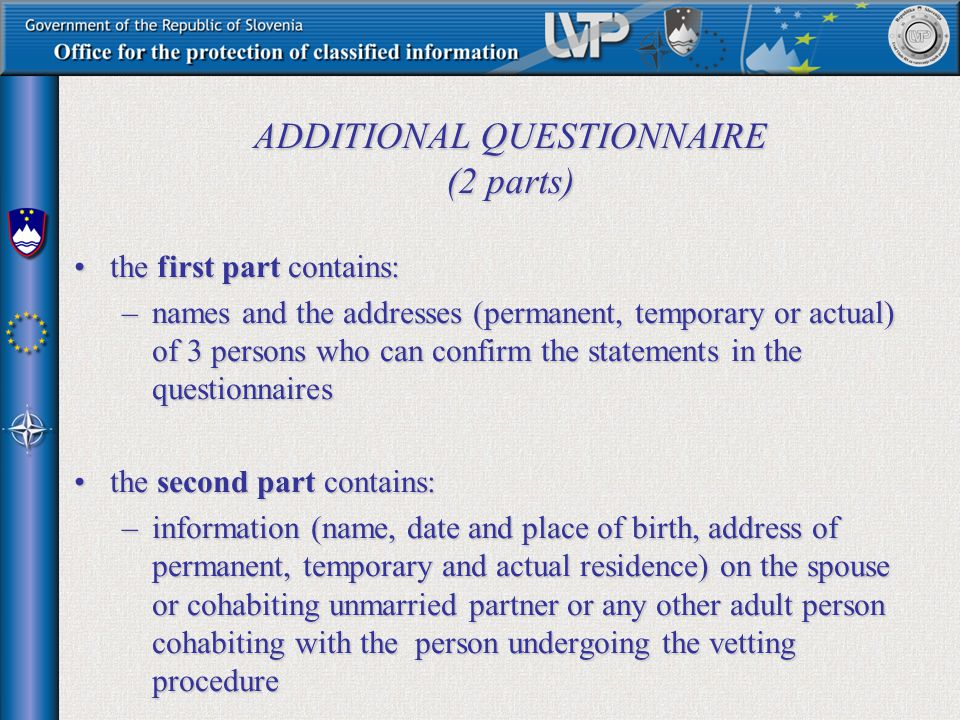 ADDITIONAL QUESTIONNAIRE (2 parts) the first part contains:the first part contains: –names and the addresses (permanent, temporary or actual) of 3 per