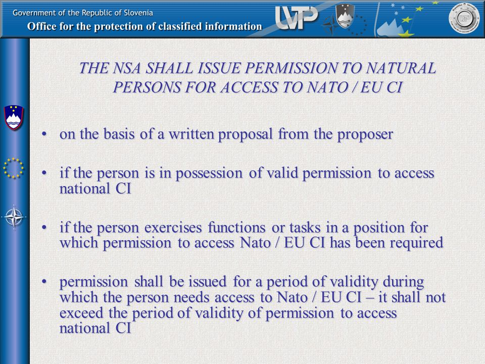 THE NSA SHALL ISSUE PERMISSION TO NATURAL PERSONS FOR ACCESS TO NATO / EU CI on the basis of a written proposal from the proposeron the basis of a wri