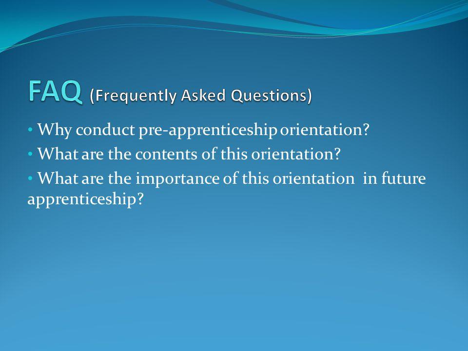 Why conduct pre-apprenticeship orientation? What are the contents of this orientation? What are the importance of this orientation in future apprentic