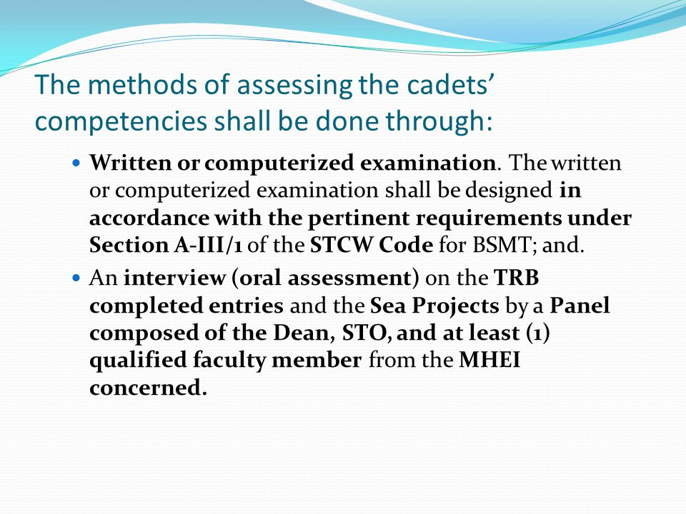 The methods of assessing the cadets' competencies shall be done through: Written or computerized examination.
