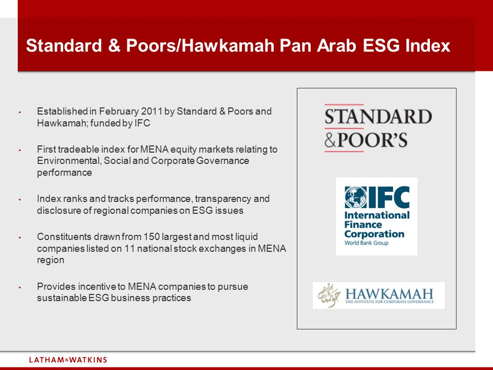 Standard & Poors/Hawkamah Pan Arab ESG Index Established in February 2011 by Standard & Poors and Hawkamah; funded by IFC First tradeable index for ME