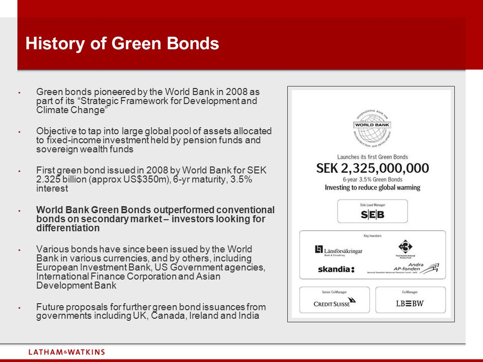 "History of Green Bonds Green bonds pioneered by the World Bank in 2008 as part of its ""Strategic Framework for Development and Climate Change"" Objecti"