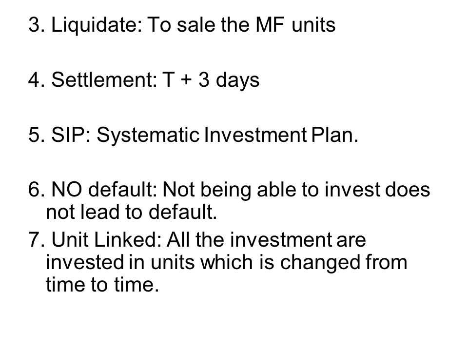 3. Liquidate: To sale the MF units 4. Settlement: T + 3 days 5.