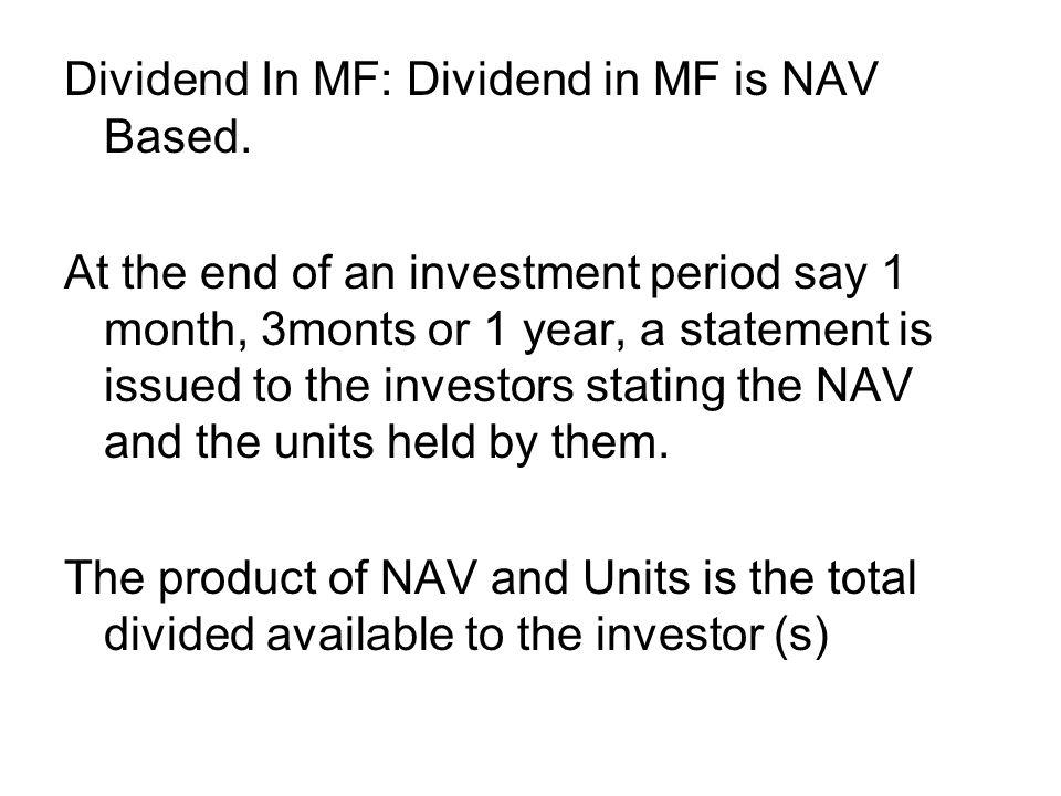 Dividend In MF: Dividend in MF is NAV Based.