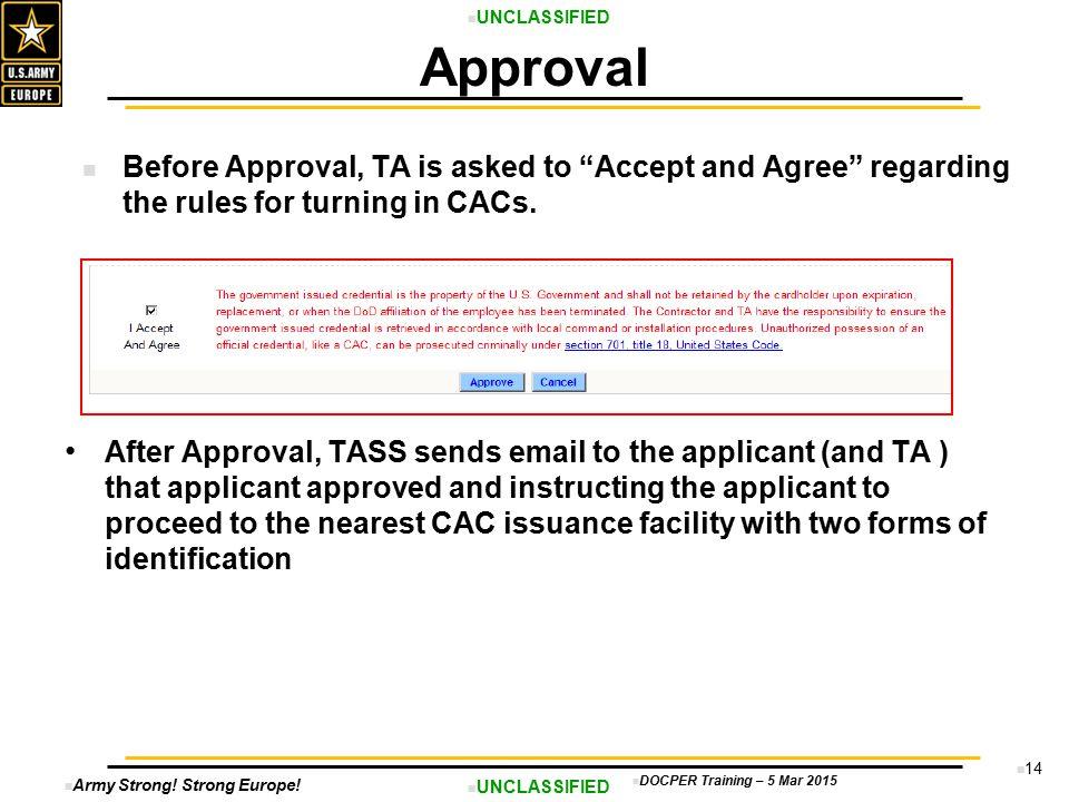 Army Strong! Strong Europe! UNCLASSIFIED DOCPER Training – 5 Mar 2015 14 After Approval, TASS sends email to the applicant (and TA ) that applicant ap