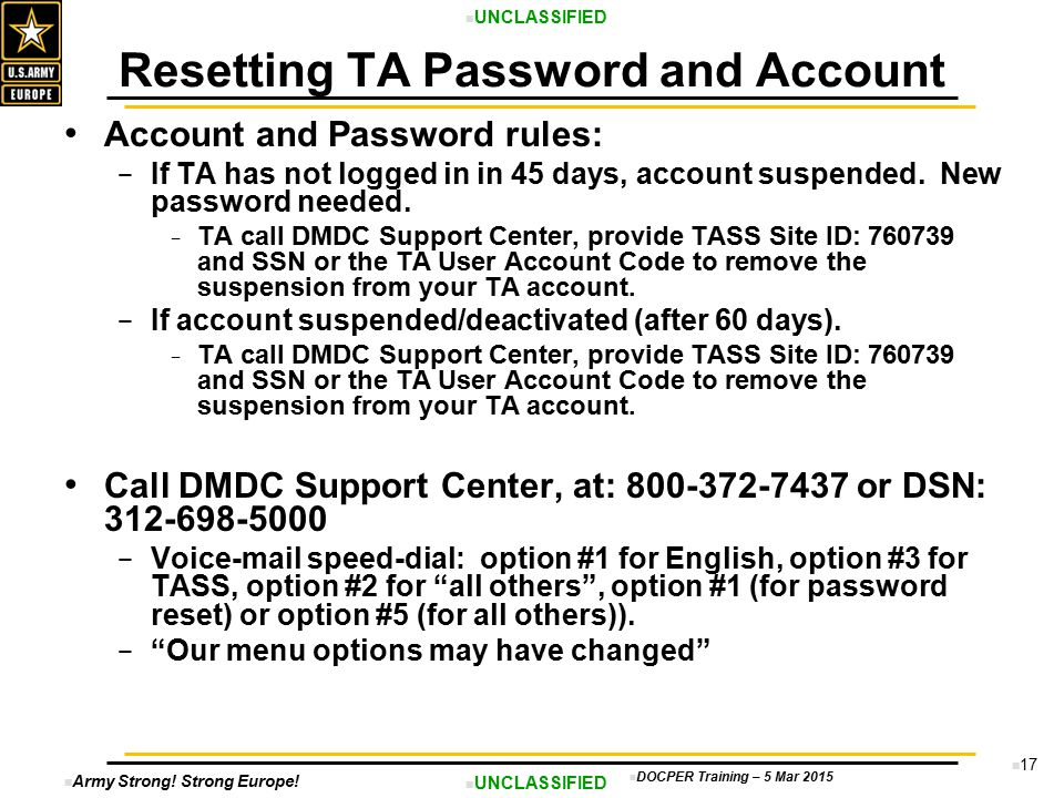 Army Strong! Strong Europe! UNCLASSIFIED DOCPER Training – 5 Mar 2015 17 Account and Password rules: − If TA has not logged in in 45 days, account sus