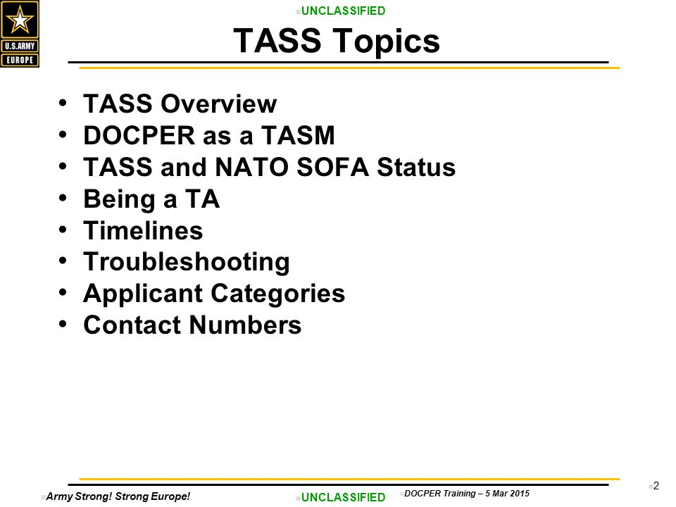 Army Strong! Strong Europe! UNCLASSIFIED DOCPER Training – 5 Mar 2015 2 TASS Overview DOCPER as a TASM TASS and NATO SOFA Status Being a TA Timelines