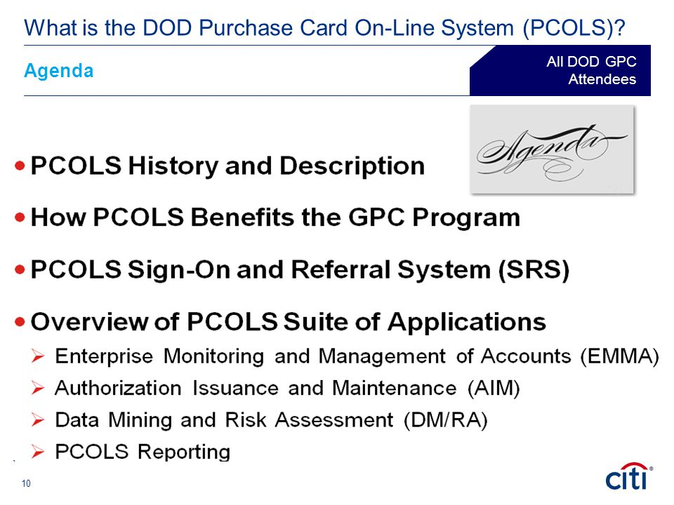 10 Agenda ® What is the DOD Purchase Card On-Line System (PCOLS)? All DOD GPC Attendees