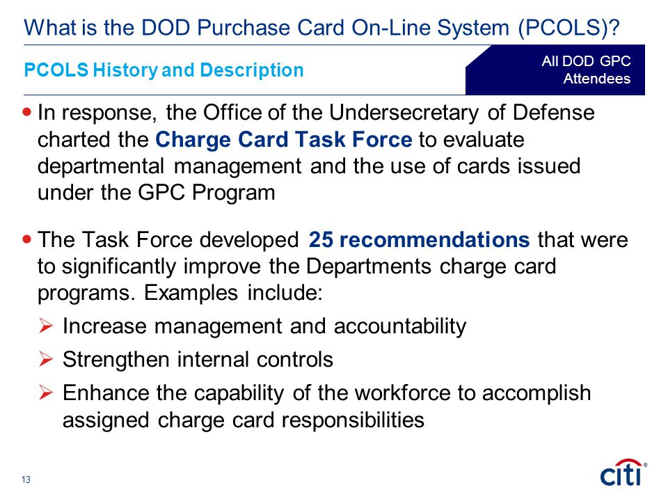 13 In response, the Office of the Undersecretary of Defense charted the Charge Card Task Force to evaluate departmental management and the use of card