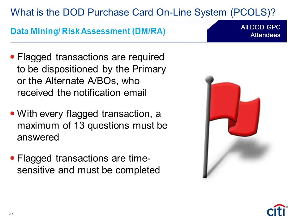 37 Flagged transactions are required to be dispositioned by the Primary or the Alternate A/BOs, who received the notification email With every flagged
