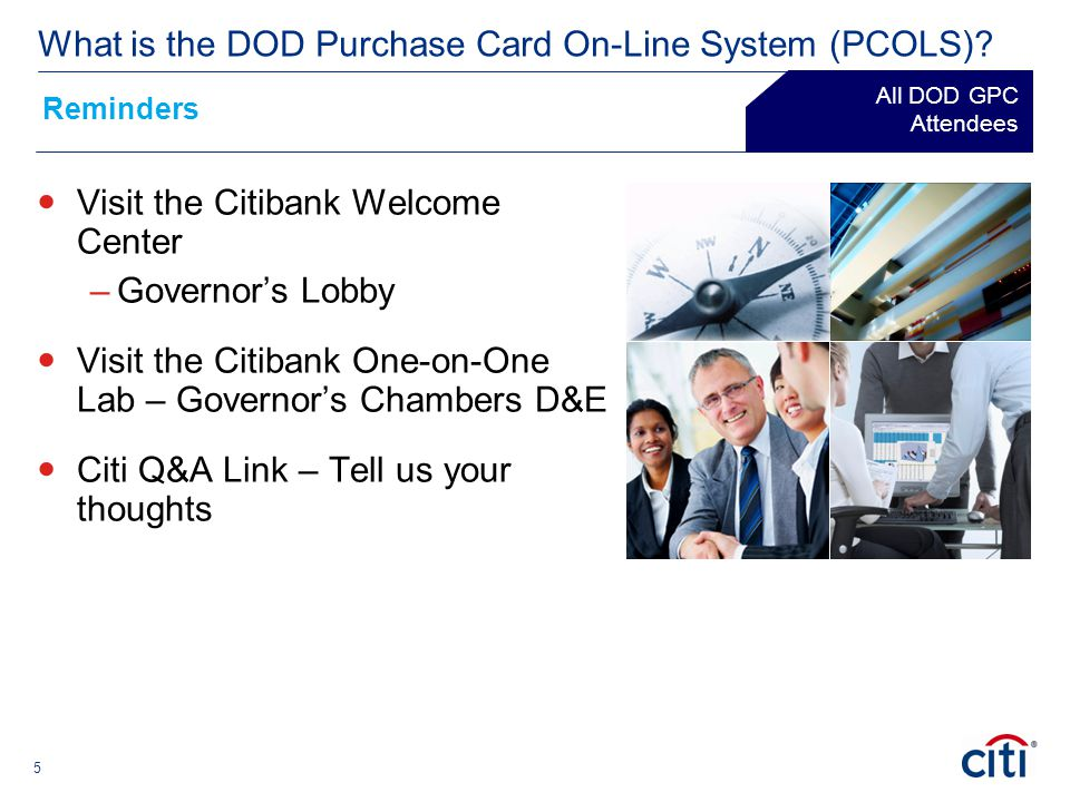 Visit the Citibank Welcome Center –Governor's Lobby Visit the Citibank One-on-One Lab – Governor's Chambers D&E Citi Q&A Link – Tell us your thoughts