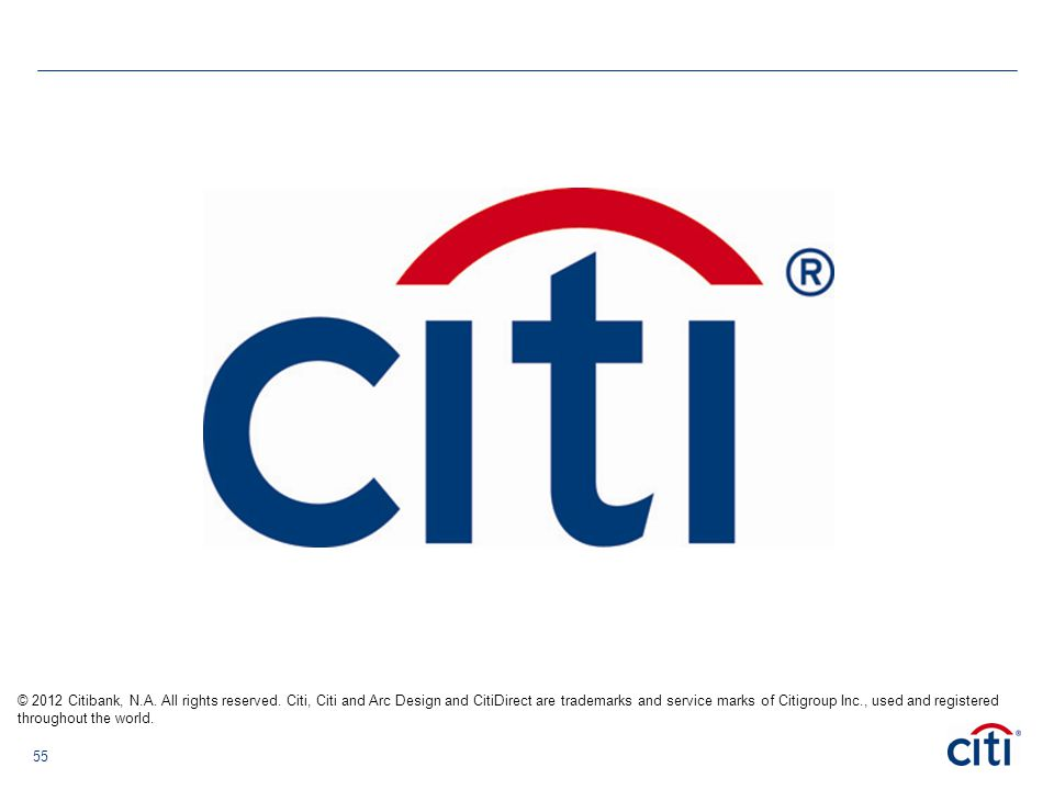 © 2012 Citibank, N.A. All rights reserved. Citi, Citi and Arc Design and CitiDirect are trademarks and service marks of Citigroup Inc., used and regis