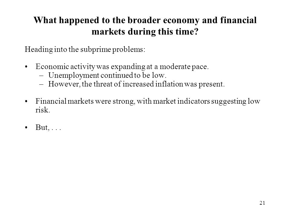 21 What happened to the broader economy and financial markets during this time.