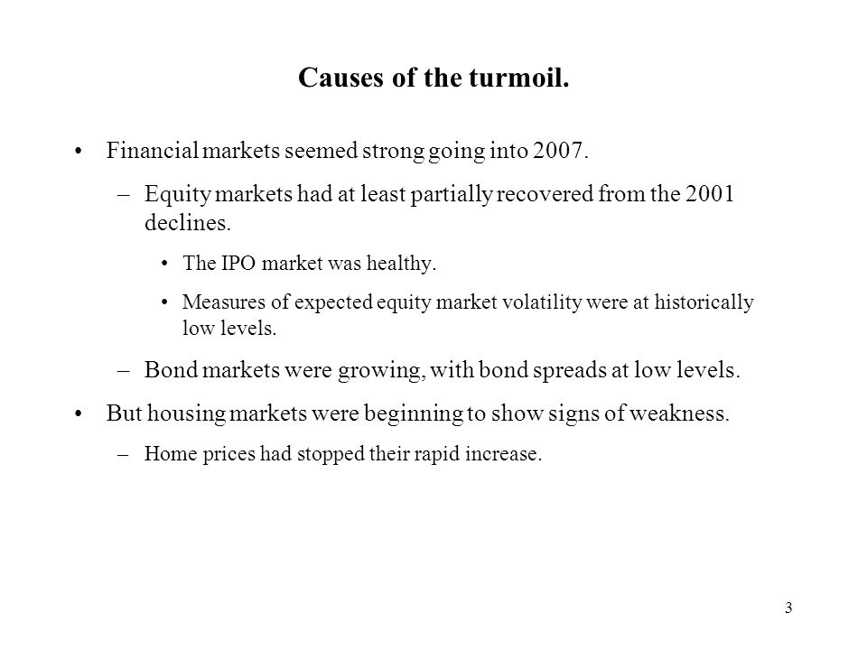 3 Causes of the turmoil. Financial markets seemed strong going into 2007.