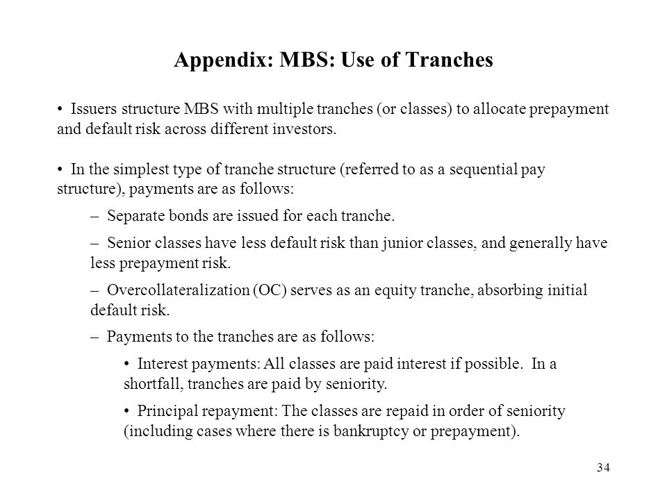 34 Appendix: MBS: Use of Tranches Issuers structure MBS with multiple tranches (or classes) to allocate prepayment and default risk across different investors.