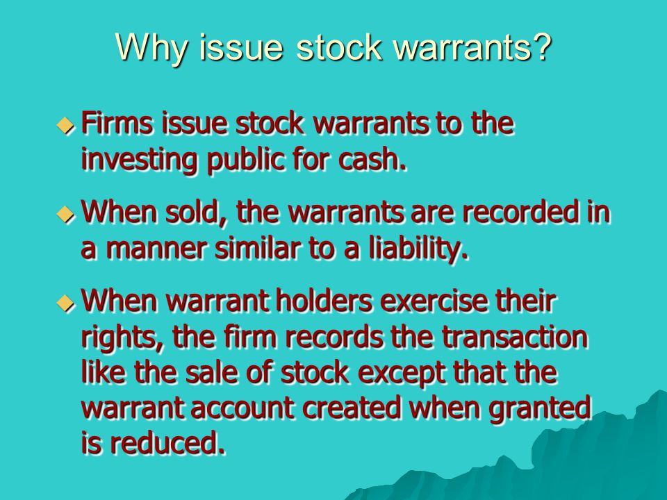 Why issue stock warrants?  Firms issue stock warrants to the investing public for cash.  When sold, the warrants are recorded in a manner similar to