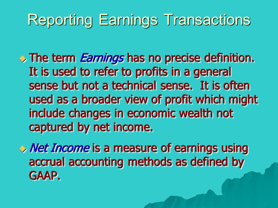 Reporting Earnings Transactions  The term Earnings has no precise definition. It is used to refer to profits in a general sense but not a technical s
