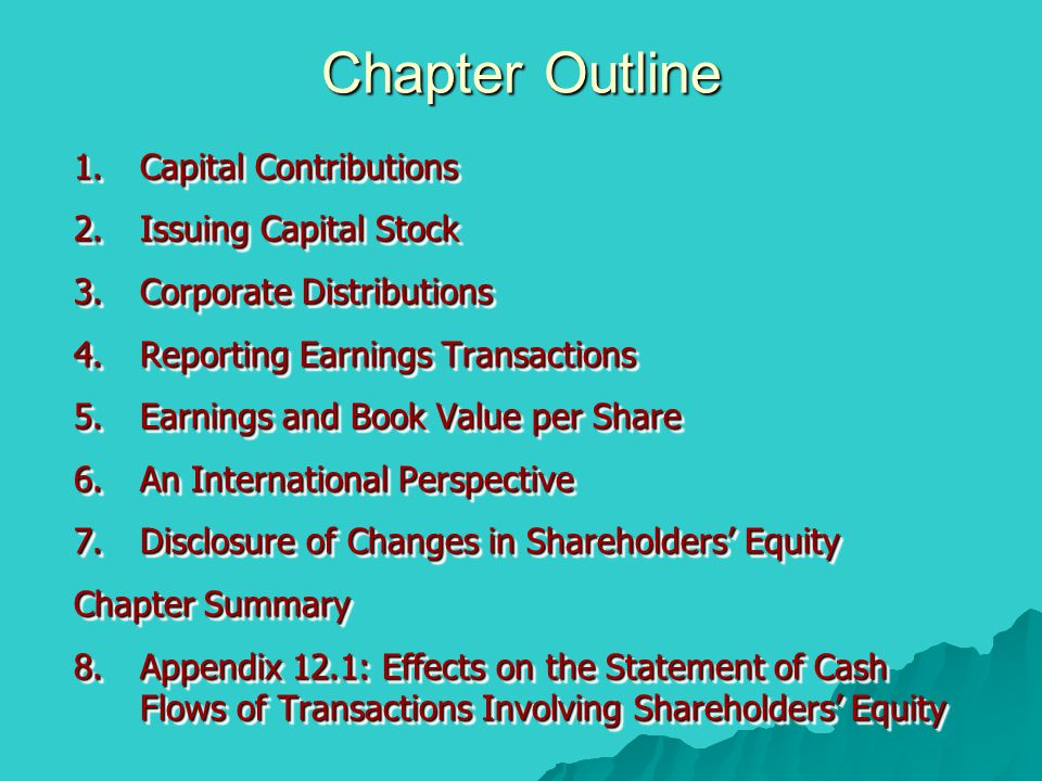 Chapter Outline 1.Capital Contributions 2.Issuing Capital Stock 3.Corporate Distributions 4.Reporting Earnings Transactions 5.Earnings and Book Value