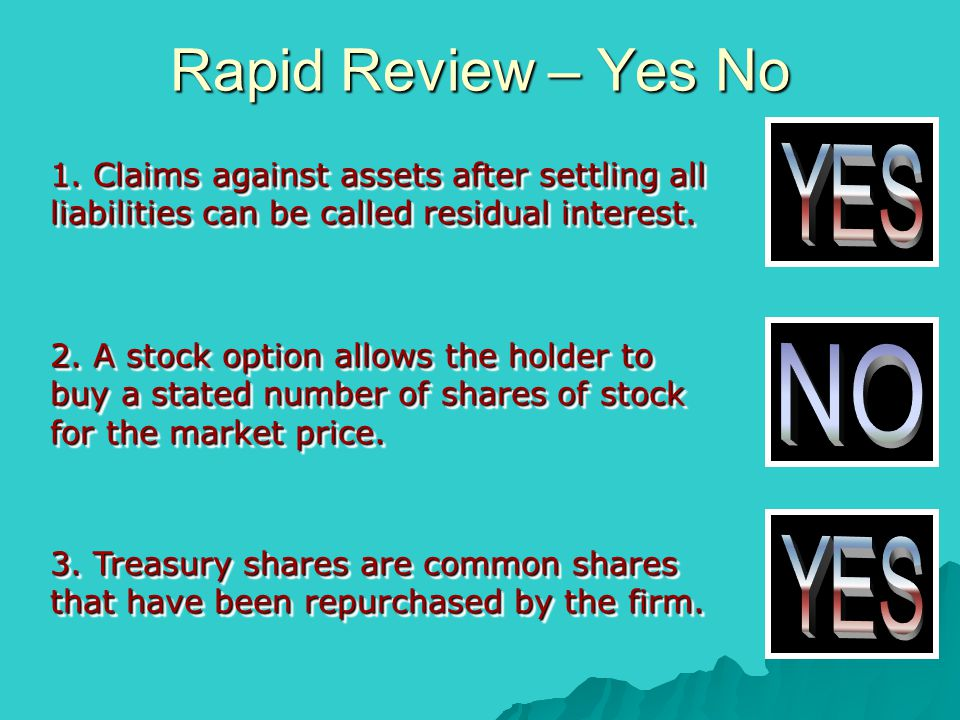 Rapid Review – Yes No 1. Claims against assets after settling all liabilities can be called residual interest. 2. A stock option allows the holder to
