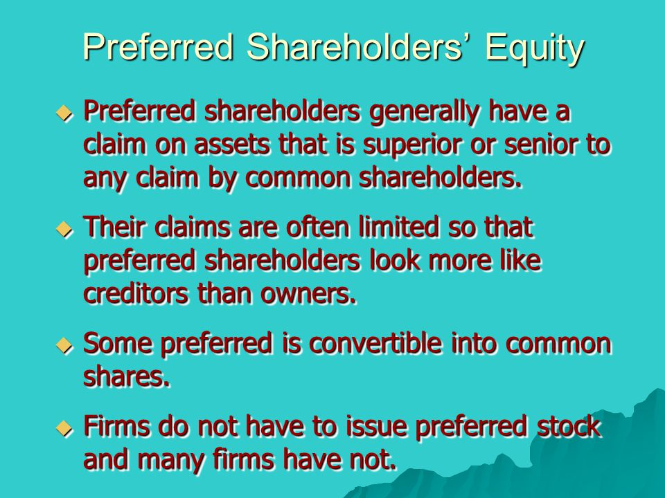 Preferred Shareholders' Equity  Preferred shareholders generally have a claim on assets that is superior or senior to any claim by common shareholder