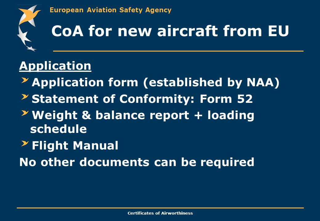 European Aviation Safety Agency Certificates of Airworthiness CoA for new aircraft from EU Application Application form (established by NAA) Statement