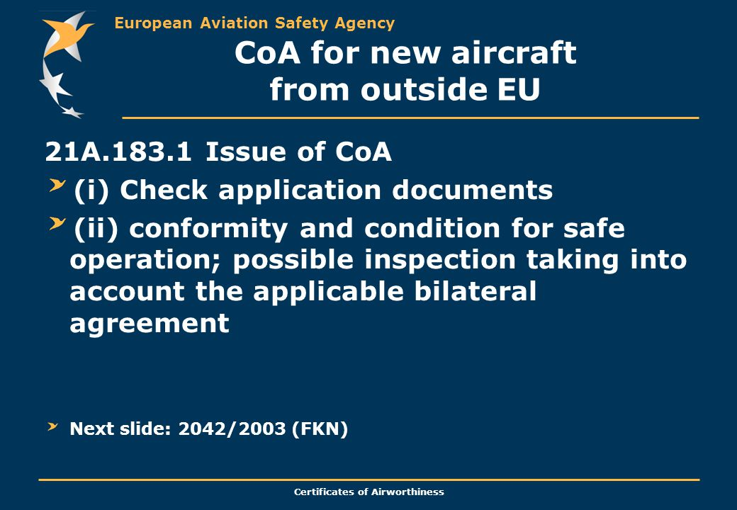 European Aviation Safety Agency Certificates of Airworthiness CoA for new aircraft from outside EU 21A.183.1 Issue of CoA (i) Check application docume