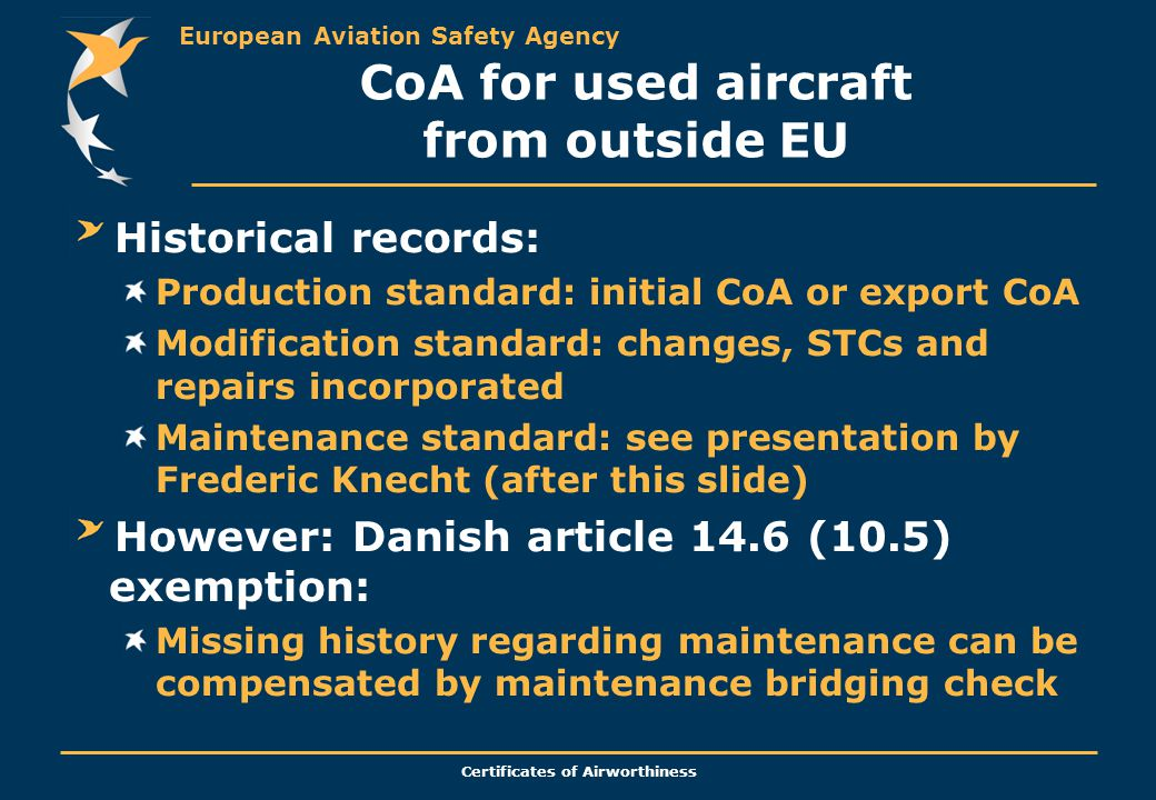 European Aviation Safety Agency Certificates of Airworthiness CoA for used aircraft from outside EU Historical records: Production standard: initial C