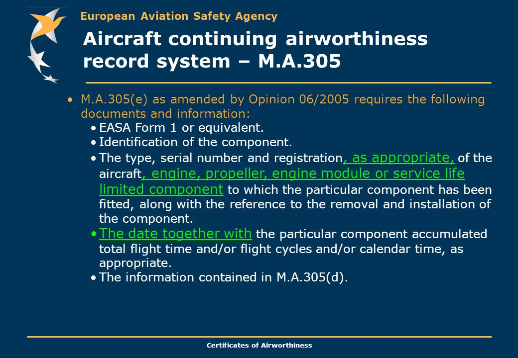 European Aviation Safety Agency Certificates of Airworthiness M.A.305(e) as amended by Opinion 06/2005 requires the following documents and informatio