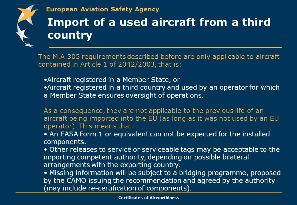 European Aviation Safety Agency Certificates of Airworthiness The M.A.305 requirements described before are only applicable to aircraft contained in A