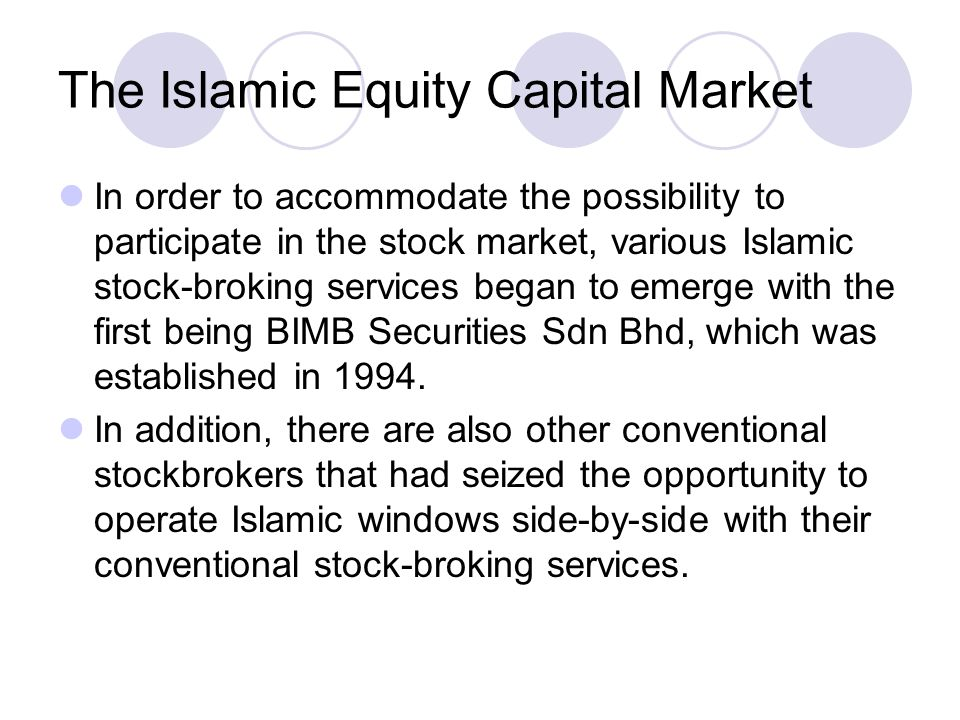 The Islamic Equity Capital Market Presently, the Islamic Equity Capital Market has grown to a point where Muslim investors could allow professionals to manage their funds via the various Islamic Unit Trust Funds and Asset Management Companies.
