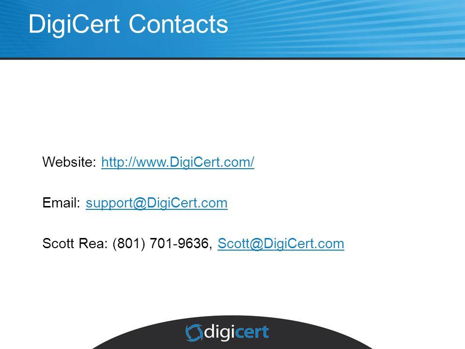 DigiCert Contacts Website: http://www.DigiCert.com/http://www.DigiCert.com/ Email: support@DigiCert.comsupport@DigiCert.com Scott Rea: (801) 701-9636, Scott@DigiCert.comScott@DigiCert.com