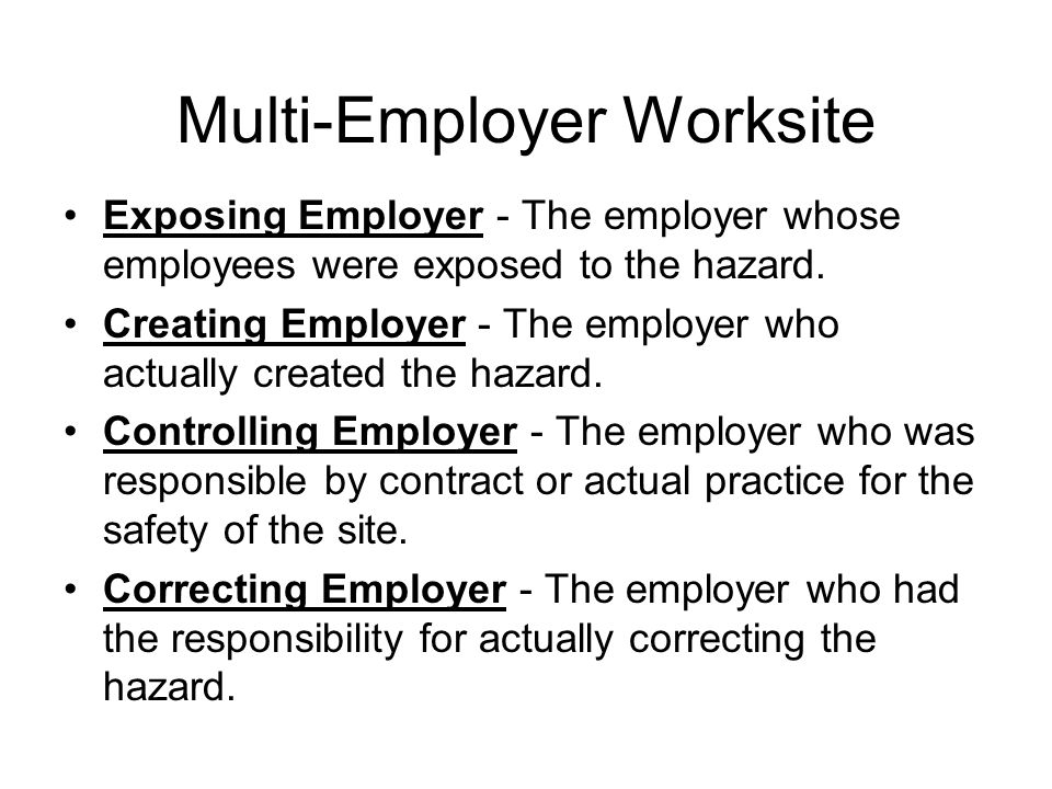 Multi-Employer Worksite Exposing Employer - The employer whose employees were exposed to the hazard.