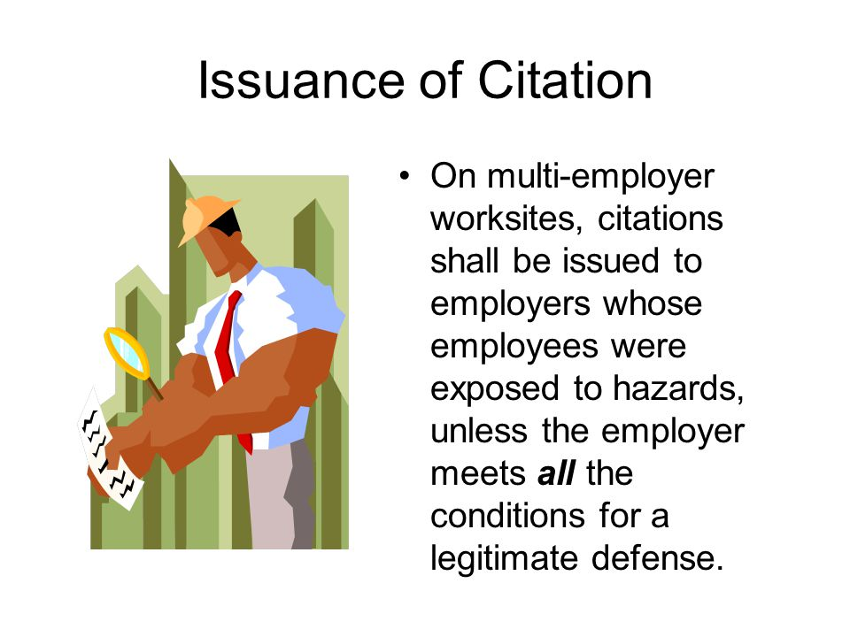 Issuance of Citation On multi-employer worksites, citations shall be issued to employers whose employees were exposed to hazards, unless the employer meets all the conditions for a legitimate defense.