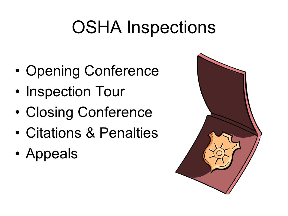 OSHA Inspections Opening Conference Inspection Tour Closing Conference Citations & Penalties Appeals