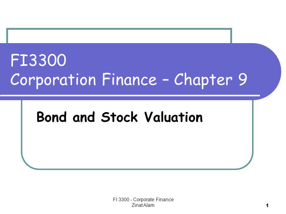 FI 3300 - Corporate Finance Zinat Alam 1 FI3300 Corporation Finance – Chapter 9 Bond and Stock Valuation