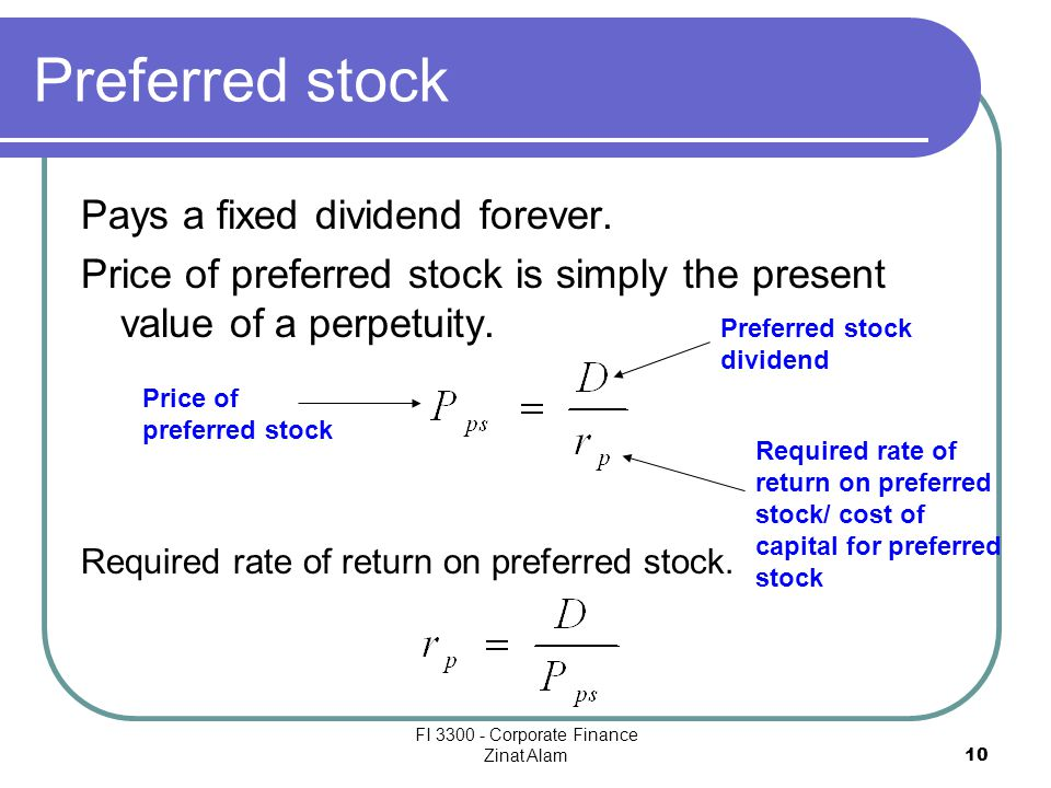 FI 3300 - Corporate Finance Zinat Alam 10 Preferred stock Pays a fixed dividend forever.