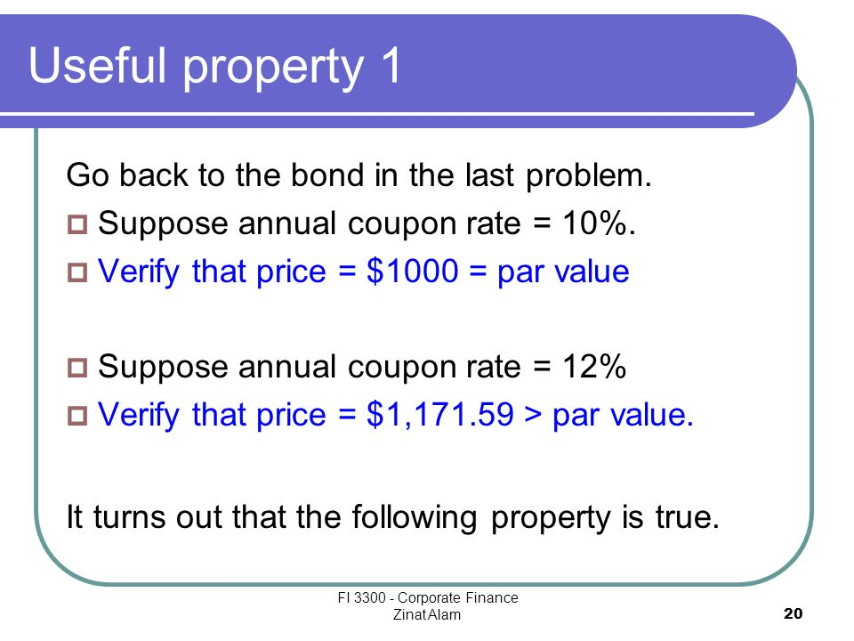 FI 3300 - Corporate Finance Zinat Alam 20 Useful property 1 Go back to the bond in the last problem.
