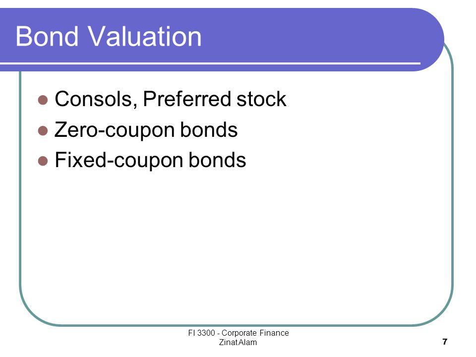 FI 3300 - Corporate Finance Zinat Alam 7 Bond Valuation Consols, Preferred stock Zero-coupon bonds Fixed-coupon bonds
