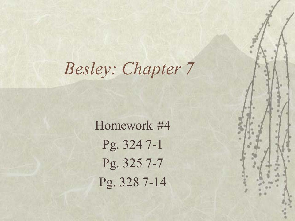Besley: Chapter 7 Homework #4 Pg. 324 7-1 Pg. 325 7-7 Pg. 328 7-14