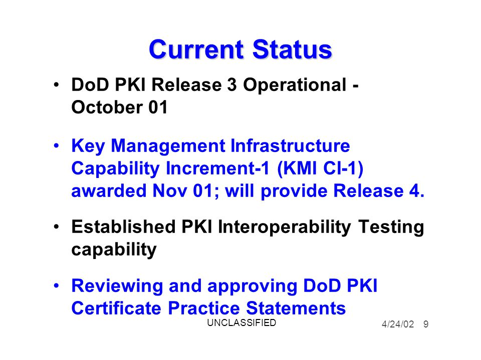 Current Status DoD PKI Release 3 Operational - October 01 Key Management Infrastructure Capability Increment-1 (KMI CI-1) awarded Nov 01; will provide Release 4.
