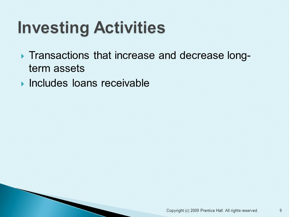  Transactions that increase and decrease long- term assets  Includes loans receivable 9Copyright (c) 2009 Prentice Hall.