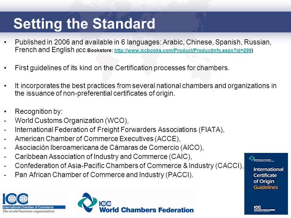 Setting the Standard Published in 2006 and available in 6 languages: Arabic, Chinese, Spanish, Russian, French and English (ICC Bookstore: http://www.iccbooks.com/Product/ProductInfo.aspx id=299)http://www.iccbooks.com/Product/ProductInfo.aspx id=299 First guidelines of its kind on the Certification processes for chambers.